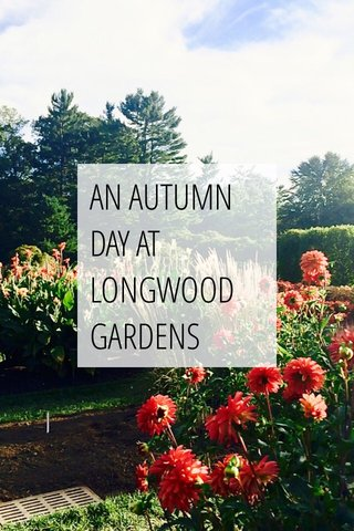 AN AUTUMN DAY AT LONGWOOD GARDENS