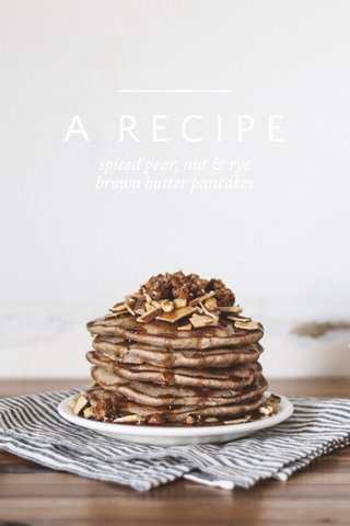 A RECIPE spiced pear, nut & rye brown butter pancakes