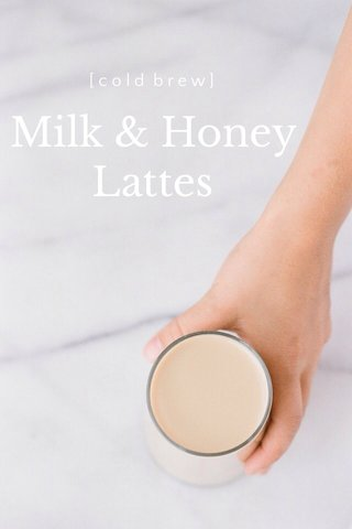 Milk & Honey Lattes [cold brew]