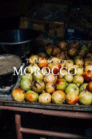MOROCCO The Medina in Fez
