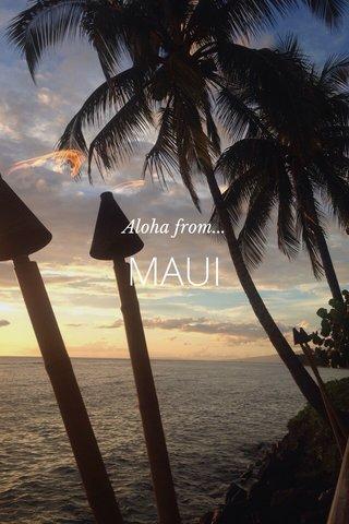 MAUI Aloha from...