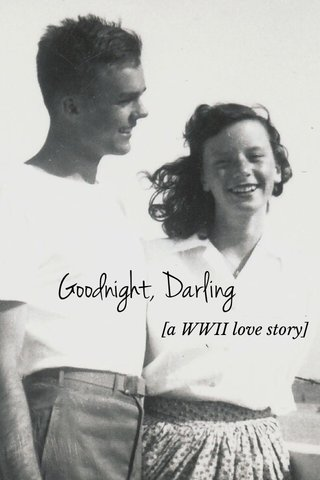 Goodnight, Darling [a WWII love story]