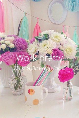 Work pretty The W Stylist website launch