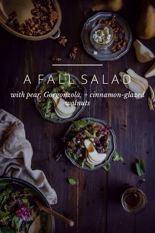 A FALL SALAD with pear, Gorgonzola, + cinnamon-glazed walnuts