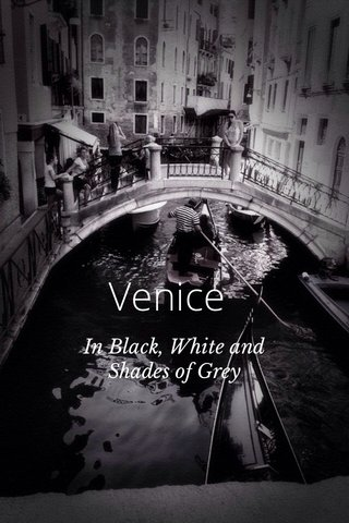 Venice In Black, White and Shades of Grey