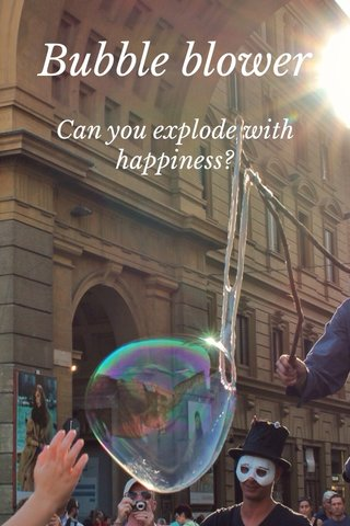 Bubble blower Can you explode with happiness?