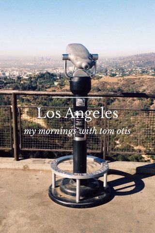 Los Angeles my mornings with tom otis