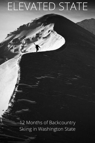 ELEVATED STATE 12 Months of Backcountry Skiing in Washington State