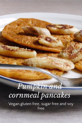 Pumpkin and cornmeal pancakes Vegan,gluten free, sugar free and soy free