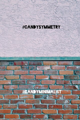 #candyminimalist #candysymmetry