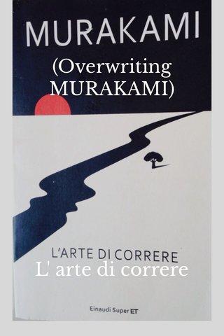 (Overwriting MURAKAMI) L' arte di correre