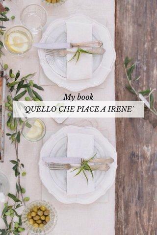 My book 'QUELLO CHE PIACE A IRENE'
