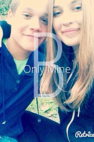 B Only Mine