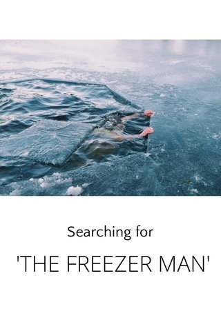 'THE FREEZER MAN' Searching for