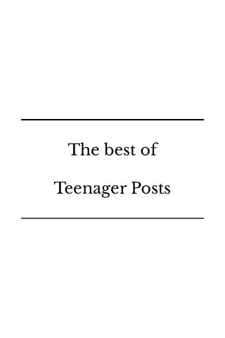 The best of Teenager Posts