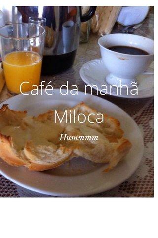 Café da manhã Miloca Hummmm