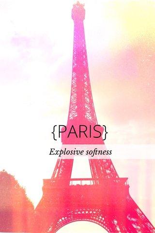 __________ {PARIS} {PARIS} Explosive softness