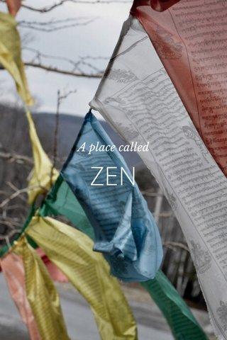 ZEN A place called