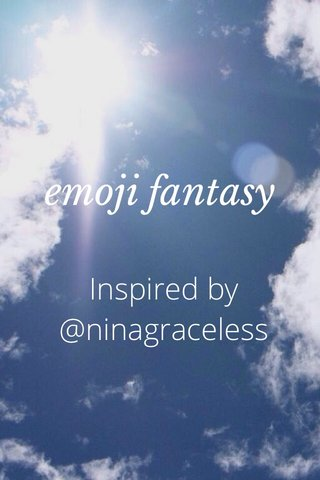 emoji fantasy Inspired by @ninagraceless