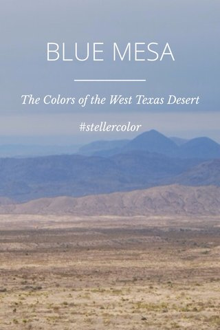 BLUE MESA The Colors of the West Texas Desert #stellercolor