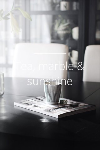 Tea, marble & sunshine