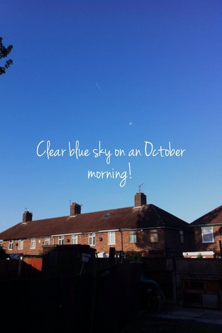 Clear blue sky on an October morning!