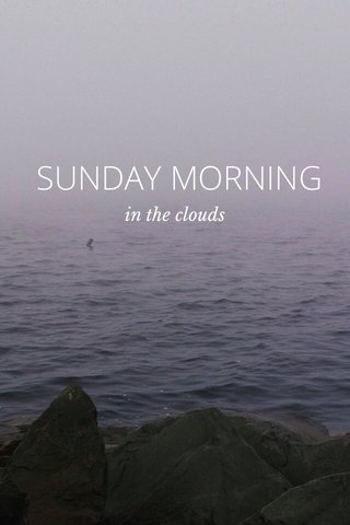 SUNDAY MORNING in the clouds