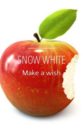SNOW WHITE Make a wish