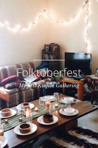Folktoberfest My first Kinfolk Gathering
