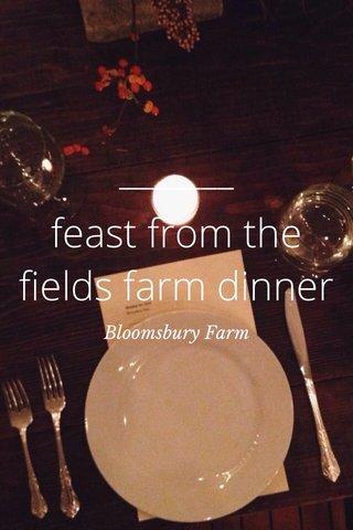 feast from the fields farm dinner Bloomsbury Farm