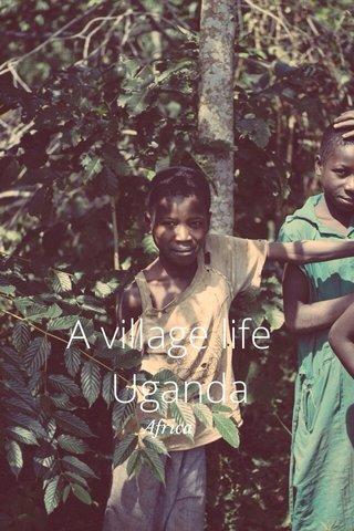 A village life Uganda Africa