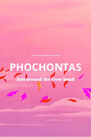 PHOCHONTAS just around the river bend