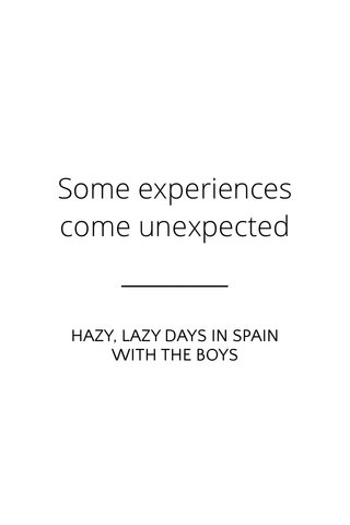 Some experiences come unexpected HAZY, LAZY DAYS IN SPAIN WITH THE BOYS