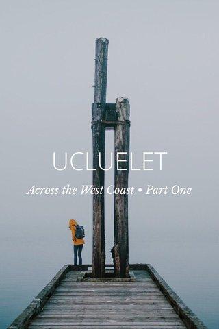 UCLUELET Across the West Coast • Part One