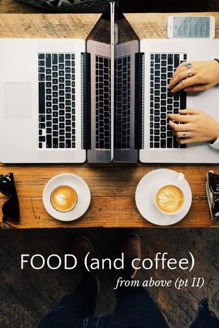 FOOD (and coffee) from above (pt II)