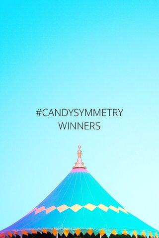 #CANDYSYMMETRY WINNERS