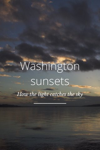 Washington sunsets How the light catches the sky
