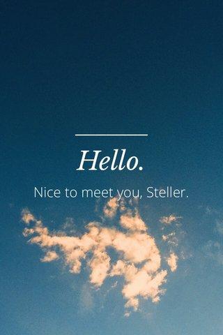 Hello. Nice to meet you, Steller.