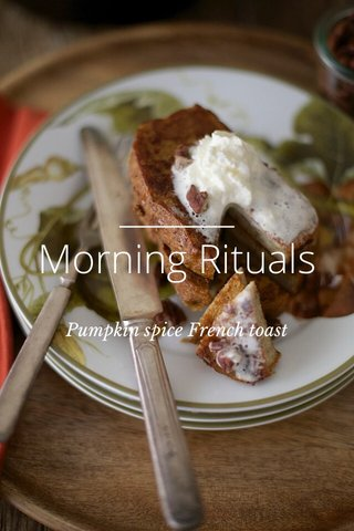 Morning Rituals Pumpkin spice French toast