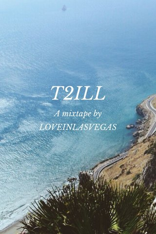 T2ILL A mixtape by LOVEINLASVEGAS