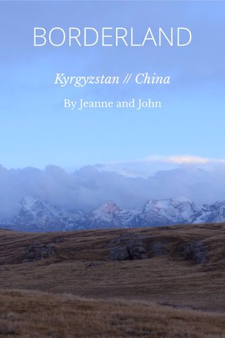 BORDERLAND Kyrgyzstan // China By Jeanne and John