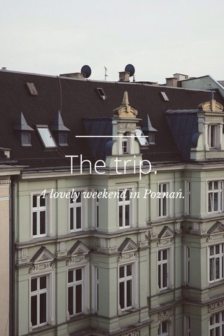 The trip. A lovely weekend in Poznań.