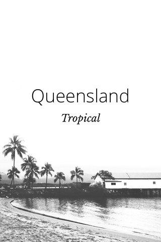 Queensland Tropical Tropical