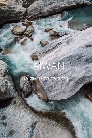 TAIWAN An east coast road trip