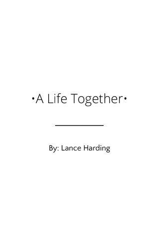 •A Life Together• By: Lance Harding