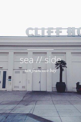 sea // side san francisco bay