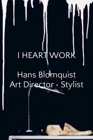 I HEART WORK Hans Blomquist Art Director • Stylist