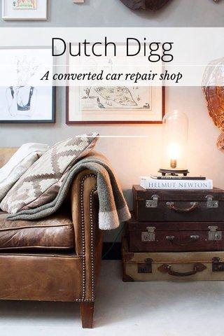 Dutch Digg A converted car repair shop