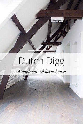 Dutch Digg A modernized farm house