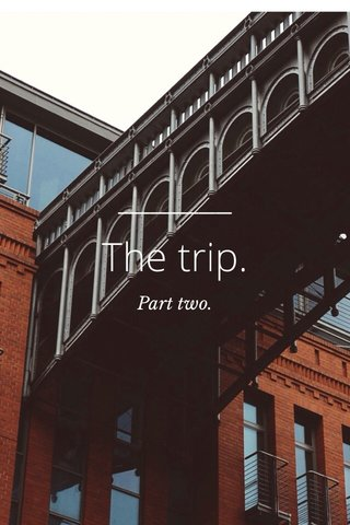 The trip. Part two.